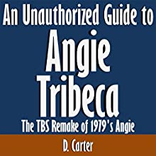 An Unauthorized Guide to Angie Tribeca: The TBS Remake of 1979's Angie (       UNABRIDGED) by D. Carter Narrated by Tom McElroy