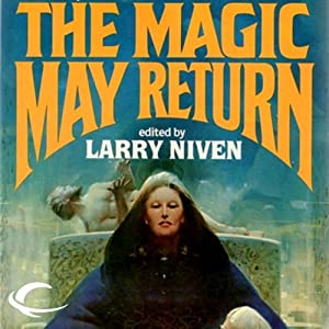 The Magic May Return | [Larry Niven, Fred Saberhagen, Dean Ing, Steven Barnes, Poul Anderson, Mildred Downey Broxon]