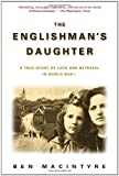 The Englishman's Daughter: A True Story of Love and Betrayal in World War I Ben Macintyre