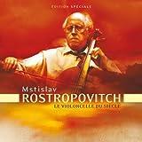 Mstislav Rostropovitch : Le Violoncelle du Siècle