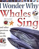 I Wonder Why Whales Sing: and Other Questions About Sea Life (0753462338) by Harris, Caroline