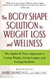 img - for The Body Shape Solution to Weight Loss and Wellness: The Apples & Pears Approach to Losing Weight, Living Longer, and Feeling Healthier book / textbook / text book