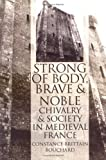 """Strong of Body, Brave and Noble"": Chivalry and Society in Medieval France"