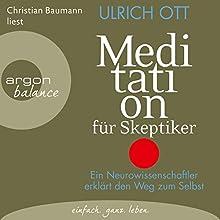 Meditation für Skeptiker: Ein Neurowissenschaftler erklärt den Weg zum Selbst Hörbuch von Ulrich Ott Gesprochen von: Christian Baumann