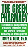 cover of The Green Pharmacy: The Ultimate Compendium Of Natural Remedies From The World's Foremost Authority On Healing Herbs (Green Pharmacy)