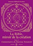 La Bible, miroir de la Cr�ation: Tome...