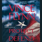 Protect and Defend (       ABRIDGED) by Vince Flynn Narrated by Armand Schultz