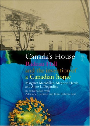 Canada's House - Rideau Hall and the invention of a Canadian home by Marjorie; MacMILLAN, Margaret; DESJARDINS, Anne HARRIS