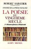 echange, troc Robert Sabatier - Histoire de la poésie française, volume 6-3 : La Poésie du XXe siècle : Métamorphose et modernité
