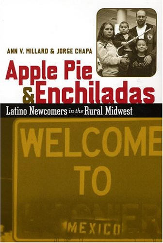 Apple Pie and Enchiladas: Latino Newcomers in the Rural...