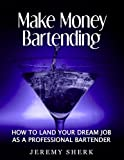 img - for Make Money Bartending: How To Land Your Dream Job As A Professional Bartender book / textbook / text book
