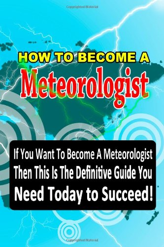 How to Become a Meteorologist: Volume 1