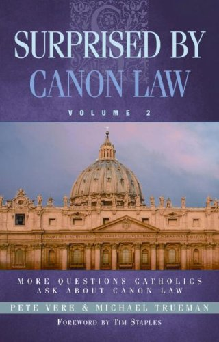 Surprised by Canon Law: More Questions Catholics Ask About Canon Law, Pete Vere, Michael Trueman