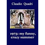 1973: my funny, crazy summer.di Claudio Quadri