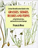 Colour Identification Guide to the Grasses, Sedges, Rushes and Ferns of the British Isles and North-Western Europe (0670806889) by Rose, Francis