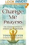 Change Me Prayers: The Hidden Power o...