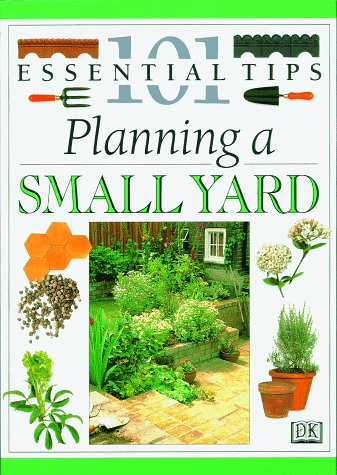Planning A Small Yard (101 Essential Tips), John Brookes