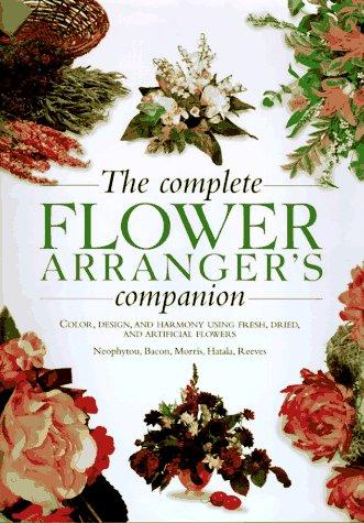 Complete Flower Arranger's Companion, Andreas Neophytou