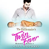 The Billionaire's Twin Fever: Manhattan Bachelors, Book 1 | [Susan Westwood]