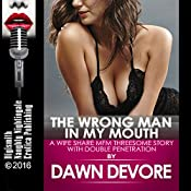 The Wrong Man in My Mouth: A Wife Share MFM Threesome Story with Double Penetration | [Dawn Devore]