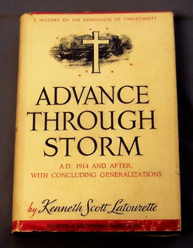 Advance Through Storm (A History of the Expansion of Christianity Vol 7), KENNETH SCOTT LATOURETTE