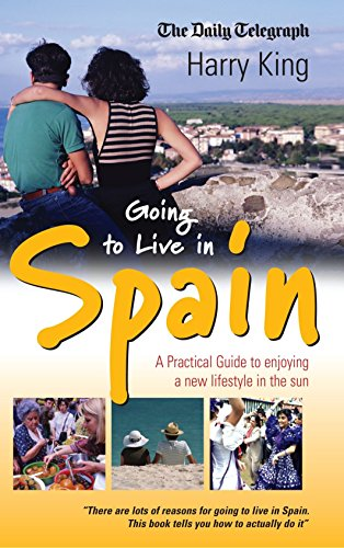 Going to Live in Spain: A Practical Guide to Enjoying a New Lifestyle in the Sun