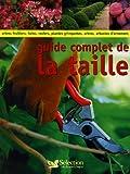 echange, troc Richard Bird - Guide complet de la taille : Comment tailler et former les arbres, arbustes, haies, topiaires, rosiers, arbres fruitiers, plant