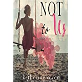 Not To Us  (A Love Story) ~ Katherine Owen