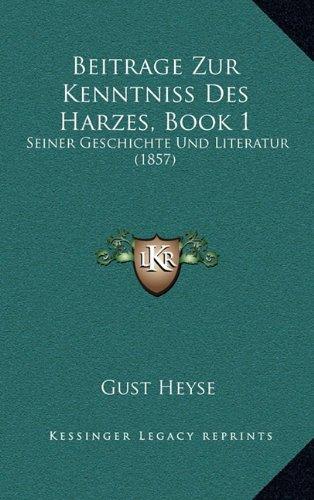 Beitrage Zur Kenntniss Des Harzes, Book 1: Seiner Geschichte Und Literatur (1857)