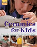 Ceramics for Kids: Creative Clay Projects to Pinch, Roll, Coil, Slam & Twist (Kids Crafts)