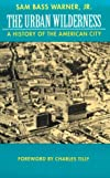 The Urban Wilderness: A History of the American City (Classics in Urban History, 5)