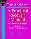 Car Accident: A Practical Recovery Manual for Drivers, Passengers, and the People in Their Lives (1884189210) by Smith, Jack