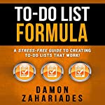 To-Do List Formula: A Stress-Free Guide to Creating To-Do Lists That Work! | Damon Zahariades