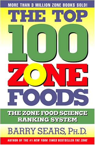The Top 100 Zone Foods: The Zone Food Science Ranking System, Barry Sears