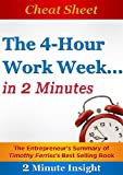 Cheat Sheet: The 4-hour Workweek ...In 2 Minutes - The Entrepreneur's Summary of Timothy Ferriss's Best Selling Book: (Updated and Revised)