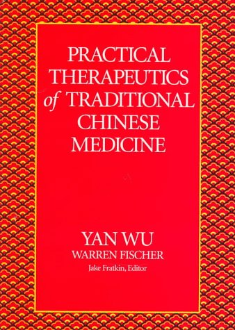 Practical Therapeutics of Traditional Chinese Medicine (Paradigm title), by Yan Wu, Warren Fischer, Jake P. Fratkin