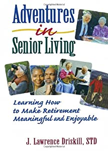 Adventures in Senior Living: Learning How to Make Retirement Meaningful and Enjoyable by Routledge