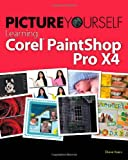 Diane Koers Picture Yourself Learning Corel PaintShop Photo Pro X4