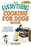 Everything Cooking for Dogs Book: 150 Quick and Easy Healthy Recipes Your Dog Will Bark For (Everything: Cooking)