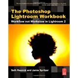 The Photoshop Lightroom Workbook: Workflow not Workslow in Lightroom 2by Seth Resnick
