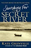 img - for Searching for the Secret River: The Story Behind the Bestselling Novel by Grenville, Kate (2007) book / textbook / text book