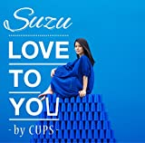 LOVE TO YOU -by CUPS-��Suzu
