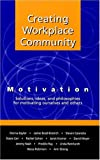 Creating Workplace Community: Motivation: Solutions, Ideas and Philosophies for Motivating Ourselves and Others