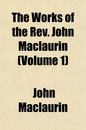 The Works of the Rev. John Maclaurin (Volume 1)