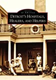 Detroit's Hospitals,  Healers, and Helpers   (MI) (Images of America)