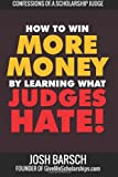 Confessions of a Scholarship Judge: How to Win More Money by Learning What Judges Hate