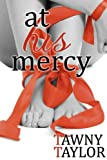 At His Mercy (A Billionaire Romance) (Fifty Shades of Romance Book 7)