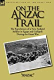 img - for On the Anzac Trail: the Experiences of a New Zealand Soldier in Egypt and Gallipoli During the Great War book / textbook / text book
