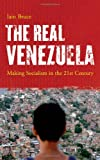 The Real Venezuela: Making Socialism in the 21st Century