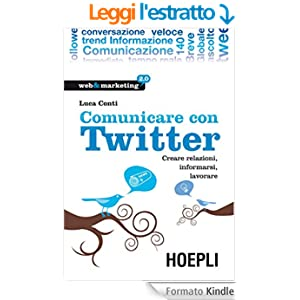 Comunicare con Twitter: Creare relazioni, informarsi, lavorare (Web & marketing 2.0)